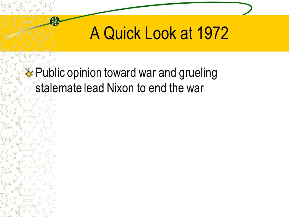 A Quick Look at 1972 Public opinion toward war and grueling stalemate lead Nixon to end the war