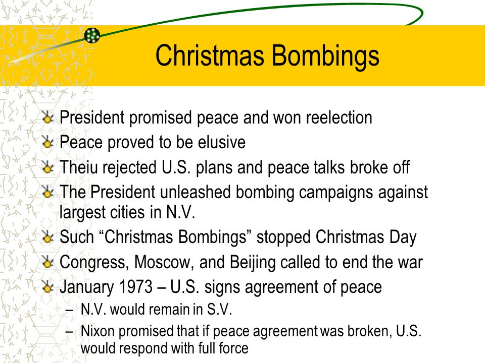 Christmas Bombings President promised peace and won reelection Peace proved to be elusive Theiu rejected U.S.