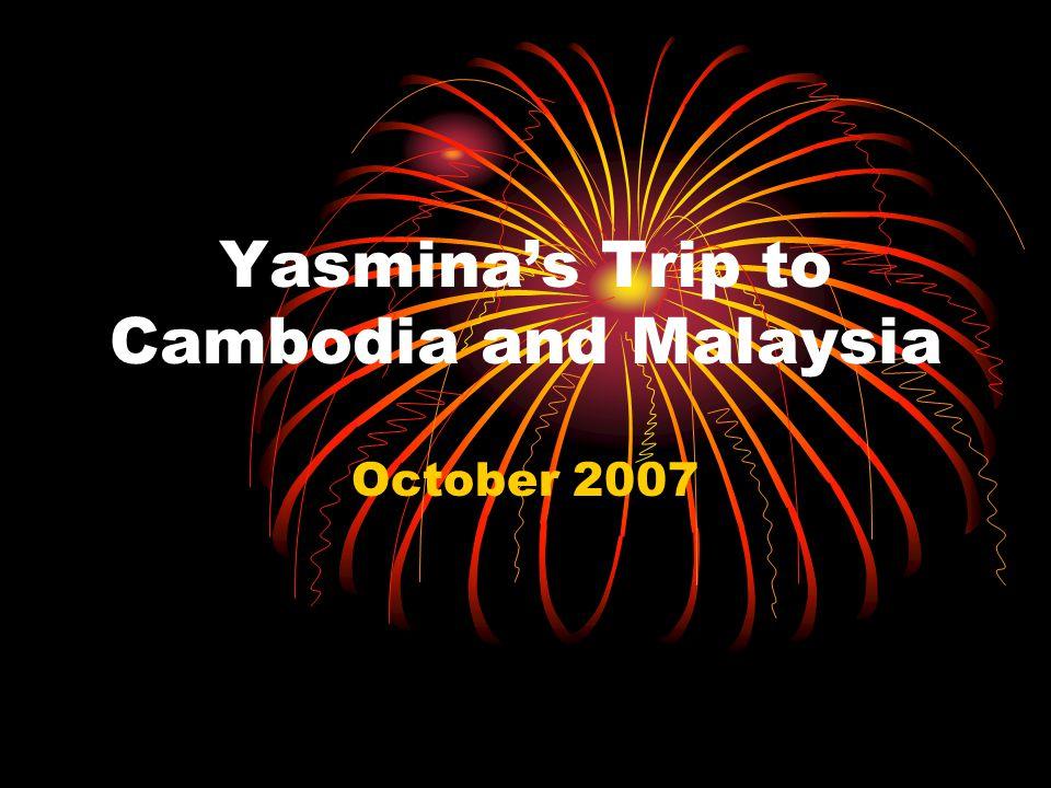 Yasmina's Trip to Cambodia and Malaysia October 2007