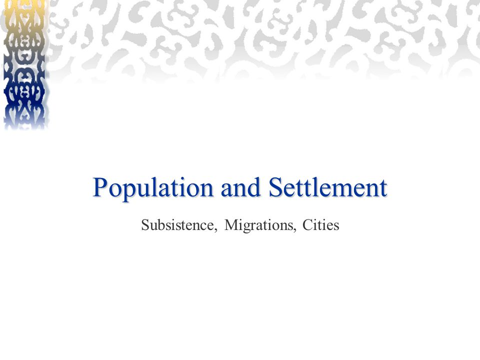 Population and Settlement Subsistence, Migrations, Cities