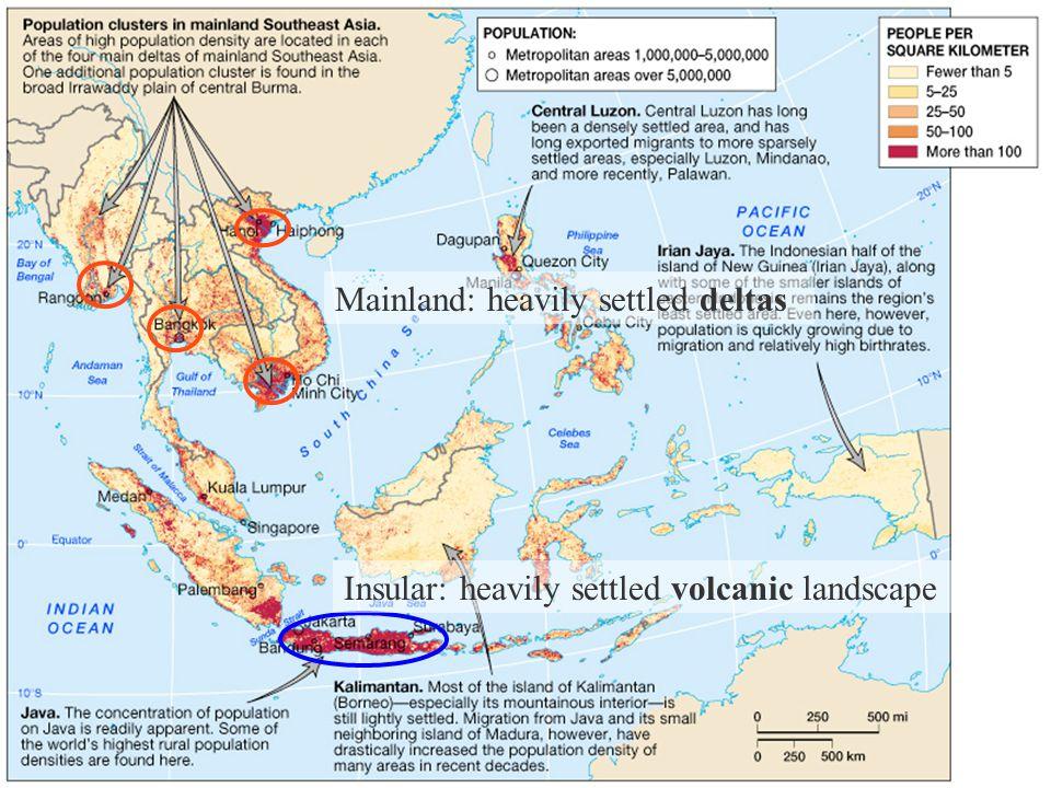 Mainland: heavily settled deltas Insular: heavily settled volcanic landscape