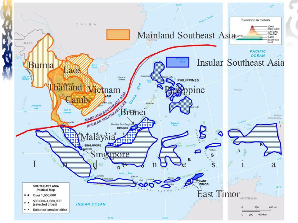 Burma Thailand Laos Cambodia Vietnam Malaysia IndonesiaIndonesia Philippine East Timor Singapore Brunei Mainland Southeast Asia Insular Southeast Asia
