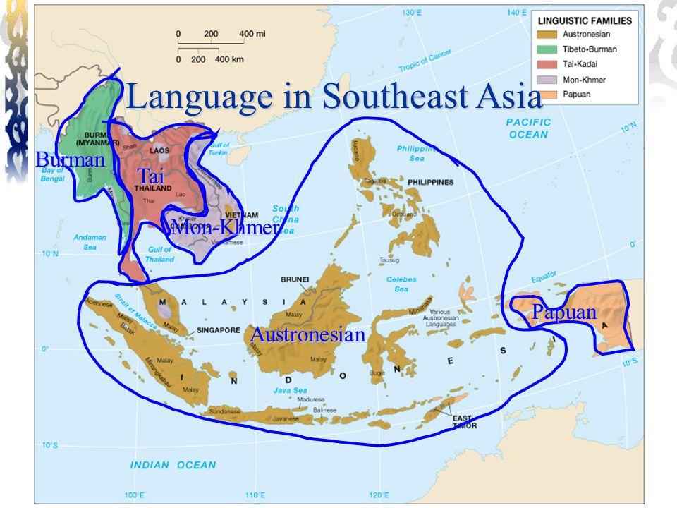 Language in Southeast Asia Burman Tai Mon-Khmer Austronesian Papuan