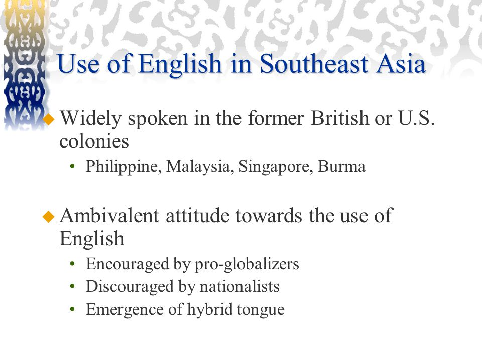 Use of English in Southeast Asia  Widely spoken in the former British or U.S.