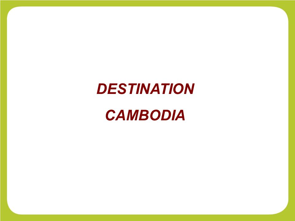 Geographical facts Coastal plains and mountain ranges in the North Around 435 km of coastal lines Seaside spots 13.4 millions inhabitants 90% Khmers Hill tribe minorities in the Eastern part At a glance… 2 international airports: Phnom Penh (South) Siem Reap (North)