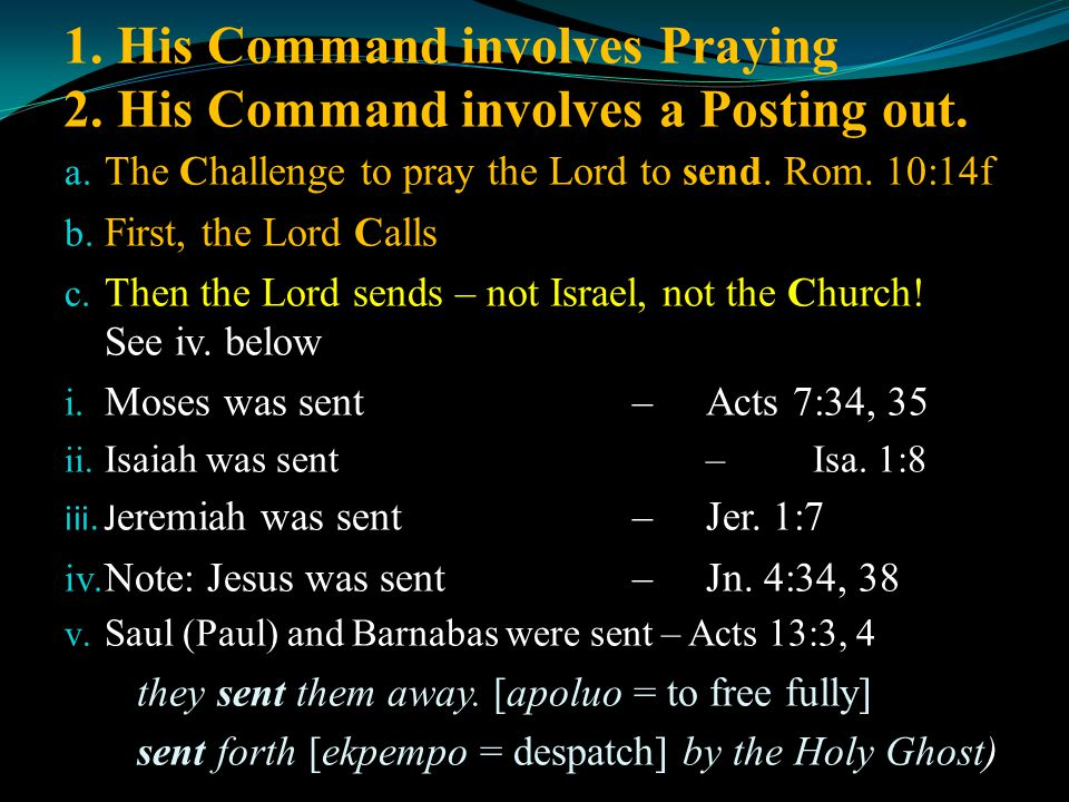 1. His Command involves Praying 2. His Command involves a Posting out. a. The Challenge to pray the Lord to send. Rom. 10:14f b. First, the Lord Calls