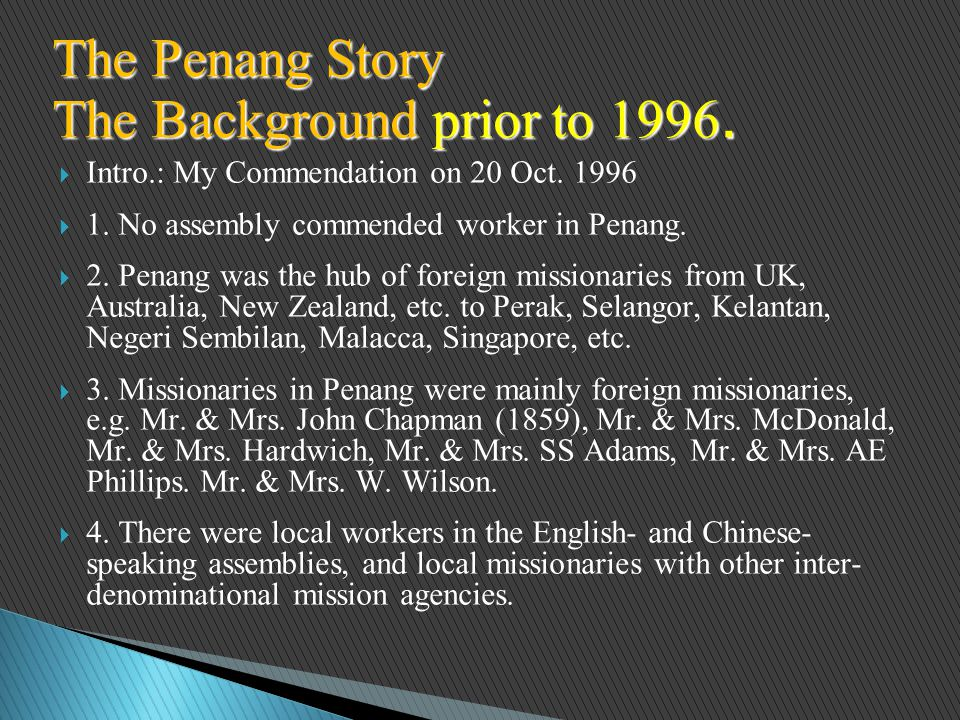  Intro.: My Commendation on 20 Oct. 1996  1. No assembly commended worker in Penang.  2. Penang was the hub of foreign missionaries from UK, Austra