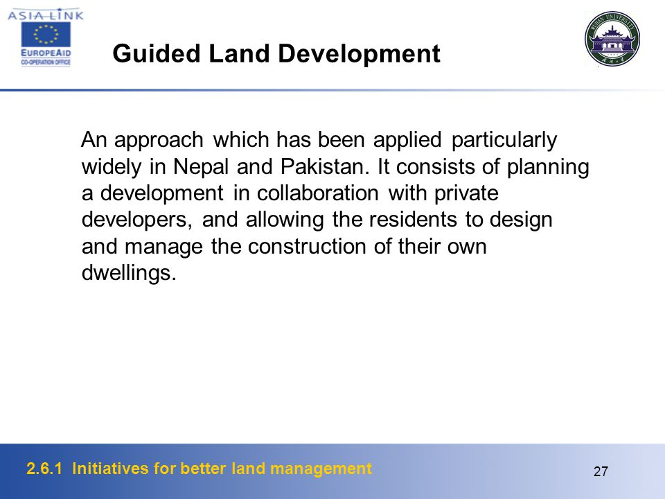 2.6.1 Initiatives for better land management 27 Guided Land Development An approach which has been applied particularly widely in Nepal and Pakistan.