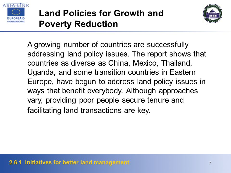 2.6.1 Initiatives for better land management 7 Land Policies for Growth and Poverty Reduction A growing number of countries are successfully addressing land policy issues.