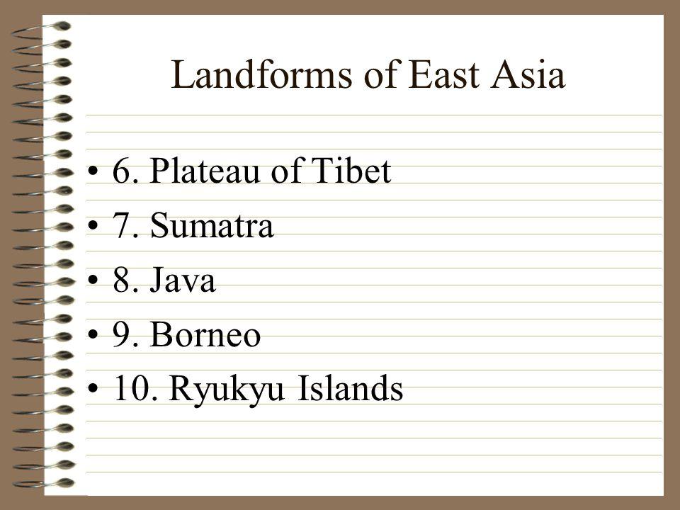 Landforms of East Asia 6. Plateau of Tibet 7. Sumatra 8. Java 9. Borneo 10. Ryukyu Islands
