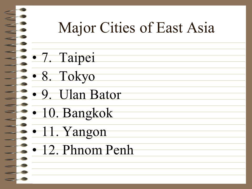Major Cities of East Asia 7. Taipei 8. Tokyo 9. Ulan Bator 10. Bangkok 11. Yangon 12. Phnom Penh