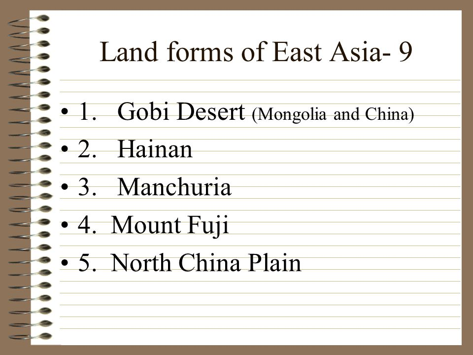 Land forms of East Asia- 9 1. Gobi Desert (Mongolia and China) 2.