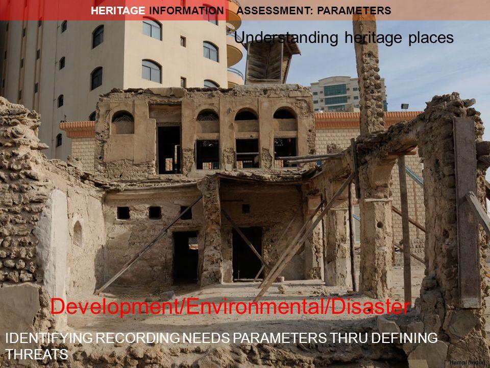 Hampi (India) IDENTIFYING RECORDING NEEDS PARAMETERS THRU DEFINING THREATS Development/Environmental/Disaster Understanding heritage places ASSESSMENT