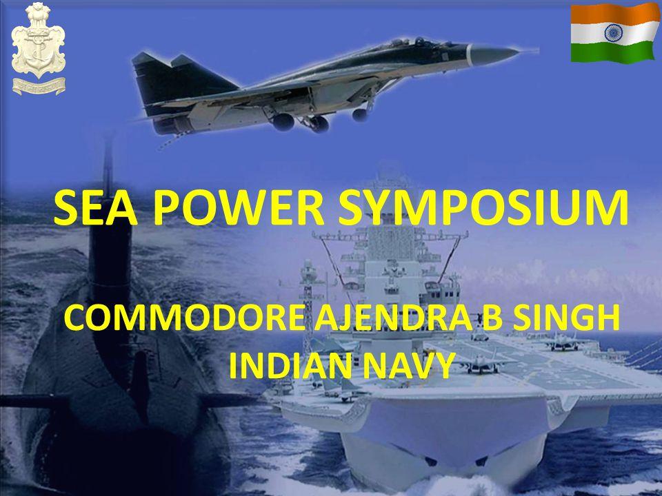 SEA POWER SYMPOSIUM COMMODORE AJENDRA B SINGH INDIAN NAVY