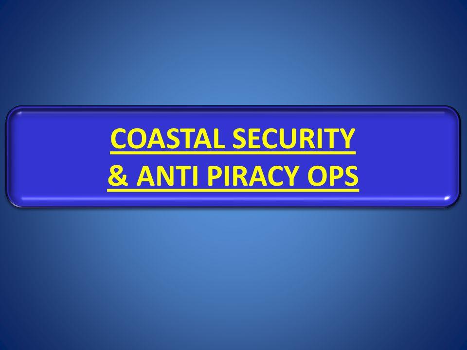 COASTAL SECURITY & ANTI PIRACY OPS COASTAL SECURITY & ANTI PIRACY OPS