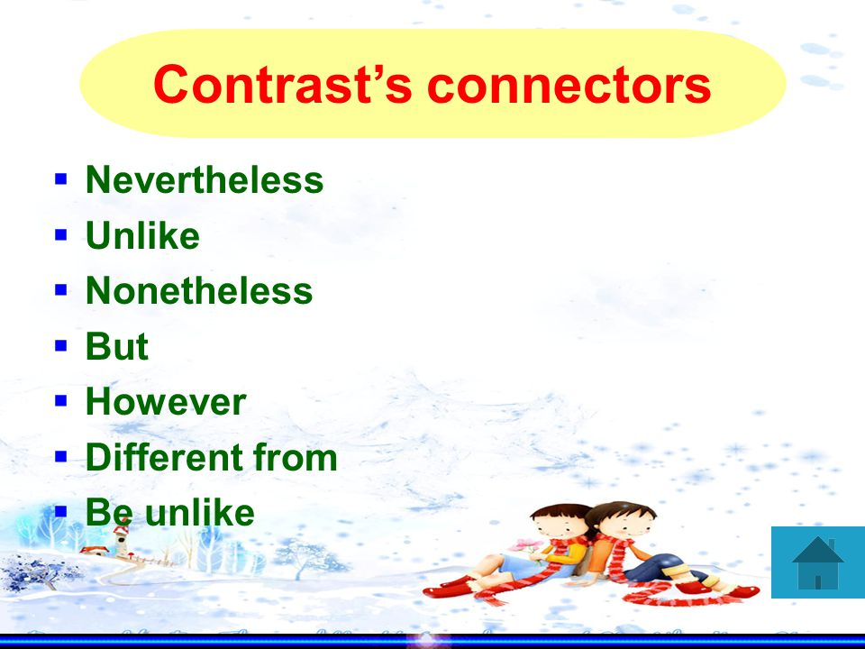  Nevertheless  Unlike  Nonetheless  But  However  Different from  Be unlike Contrast's connectors