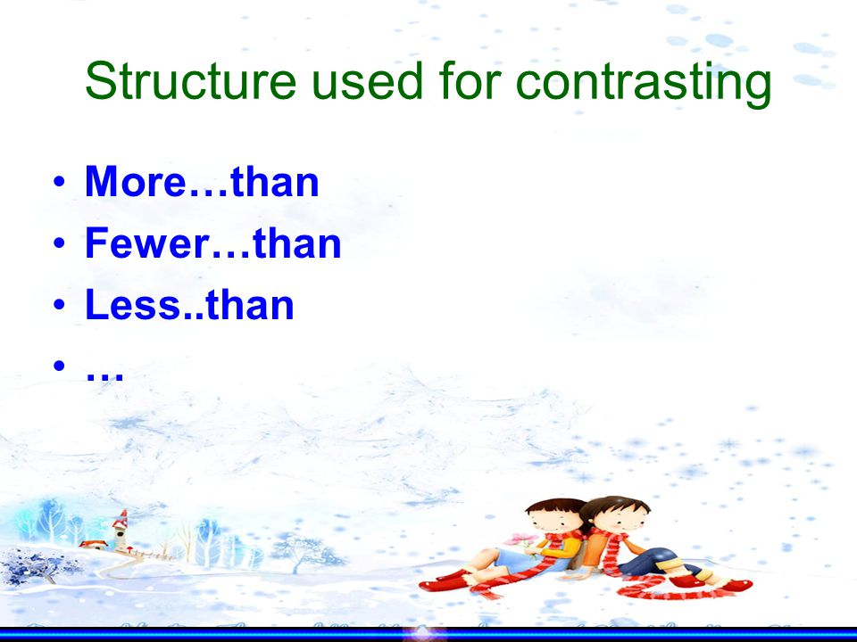 Structure used for contrasting More…than Fewer…than Less..than …