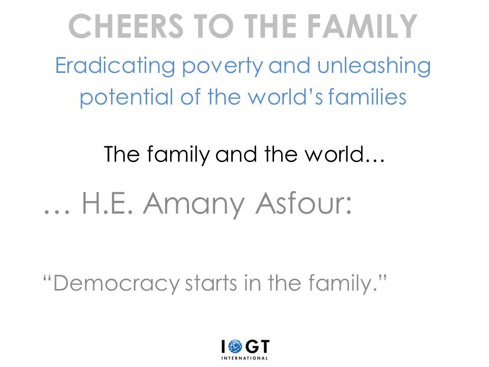 "The family and the world… … H.E. Amany Asfour : ""Democracy starts in the family."" CHEERS TO THE FAMILY Eradicating poverty and unleashing potential of"