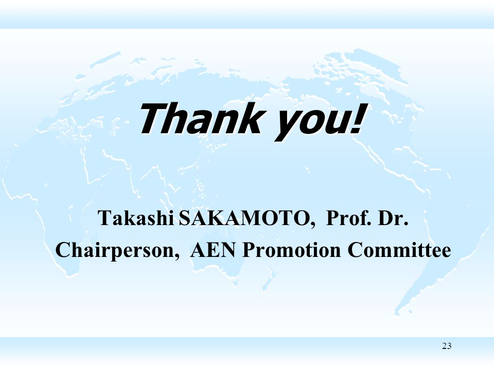 23 Thank you! Takashi SAKAMOTO, Prof. Dr. Chairperson, AEN Promotion Committee