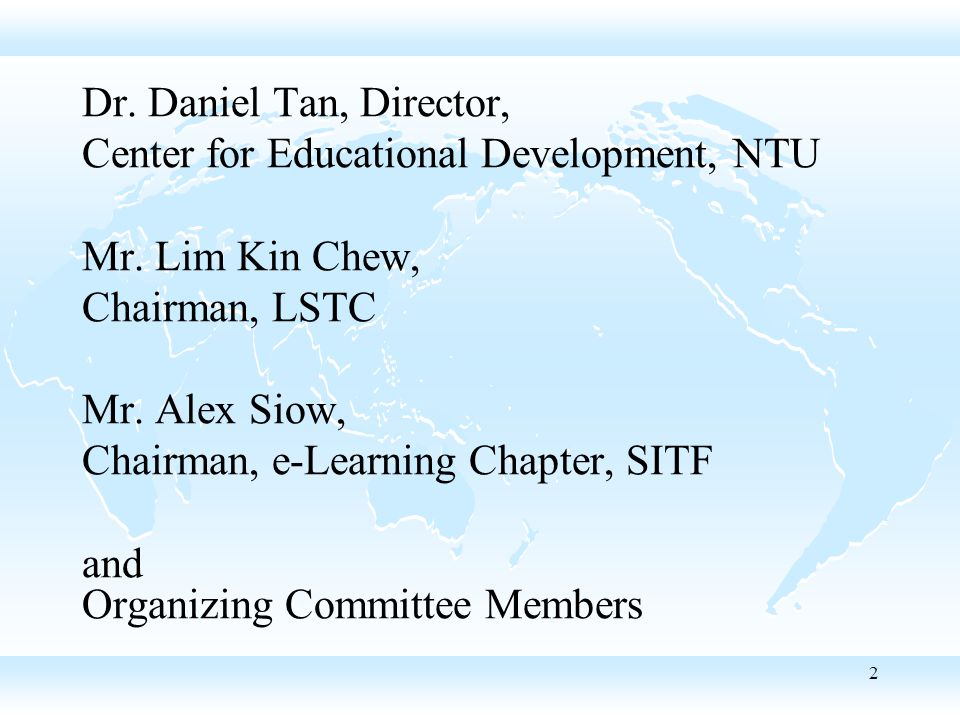 2 Dr. Daniel Tan, Director, Center for Educational Development, NTU Mr.