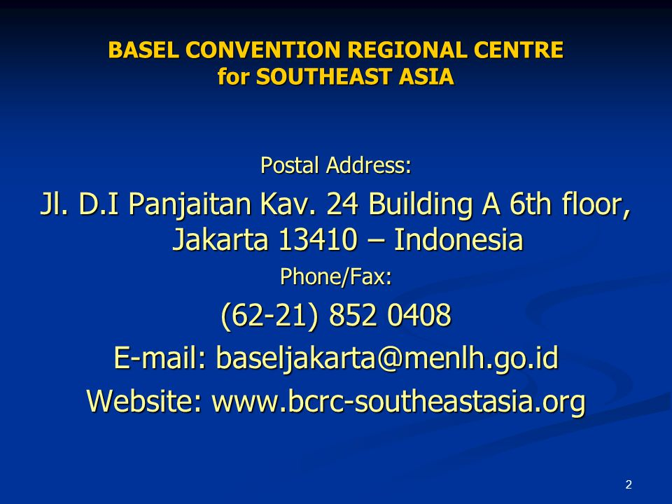 2 BASEL CONVENTION REGIONAL CENTRE for SOUTHEAST ASIA Postal Address: Jl.