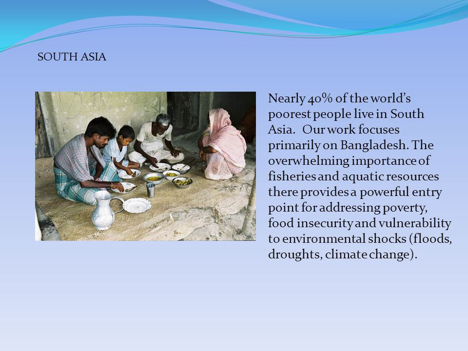 Our development of innovative fisheries co-management approaches in Bangladesh has been hailed as an eminently replicable model for contemporary rural development. Lessons learned on developing aquaculture in seasonal floodplains, integrating aquaculture with agriculture, and disseminating improved fish seed have also yielded benefits far beyond the country.