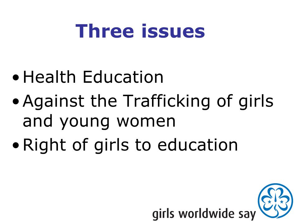 Three issues Health Education Against the Trafficking of girls and young women Right of girls to education