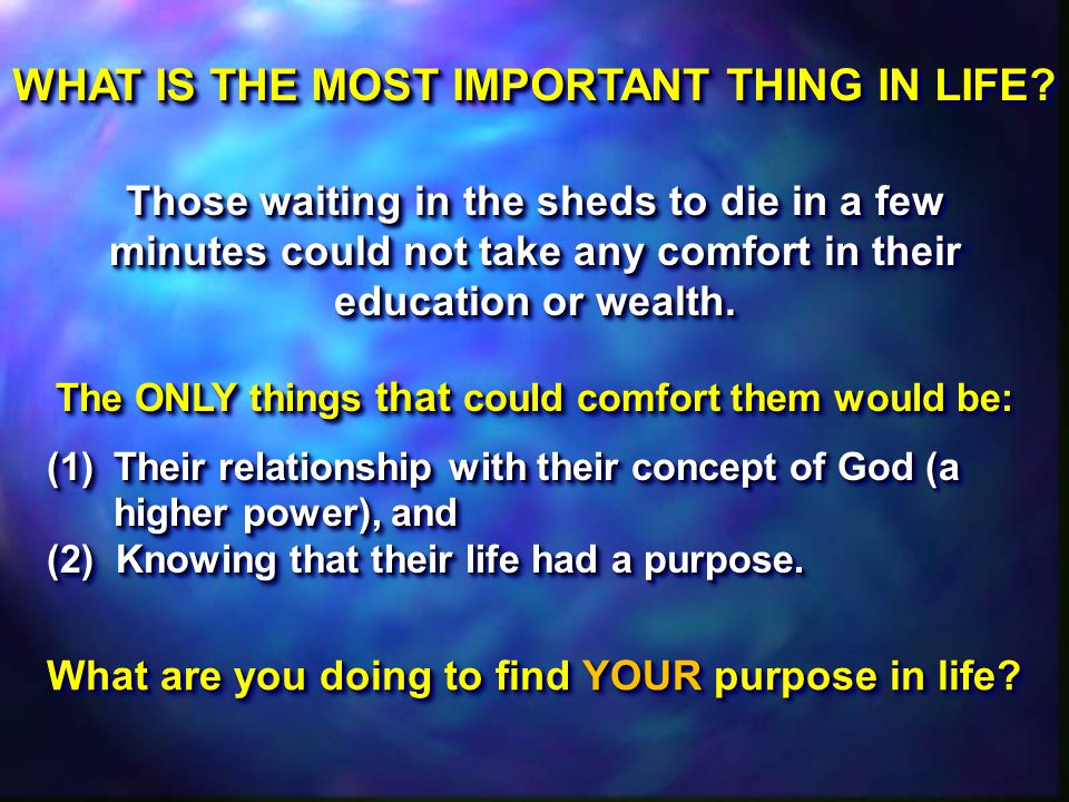 WHAT IS THE MOST IMPORTANT THING IN LIFE.