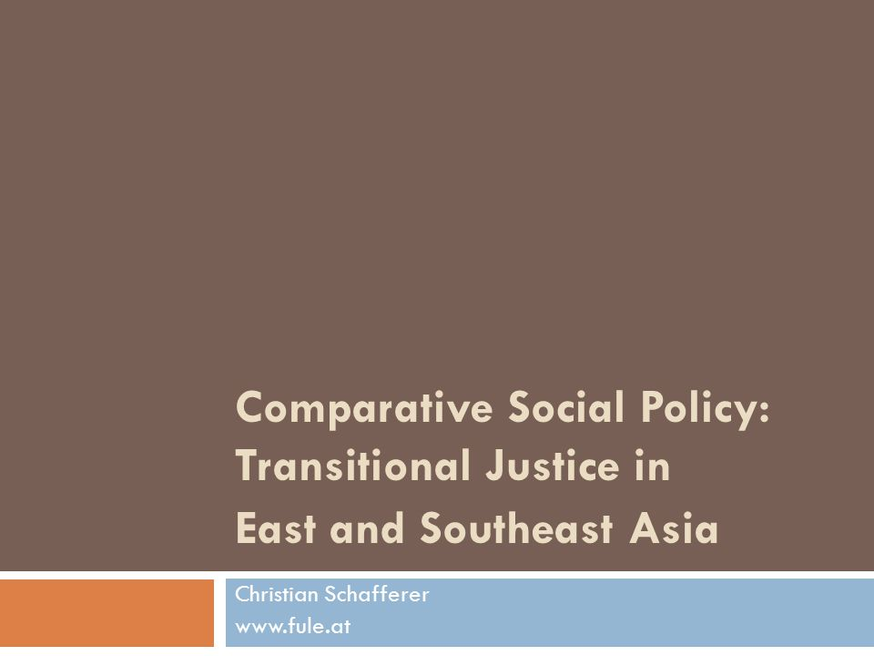 Comparative Social Policy: Transitional Justice in East and Southeast Asia Christian Schafferer www.fule.at