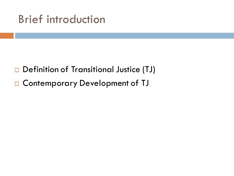 Brief introduction  Definition of Transitional Justice (TJ)  Contemporary Development of TJ