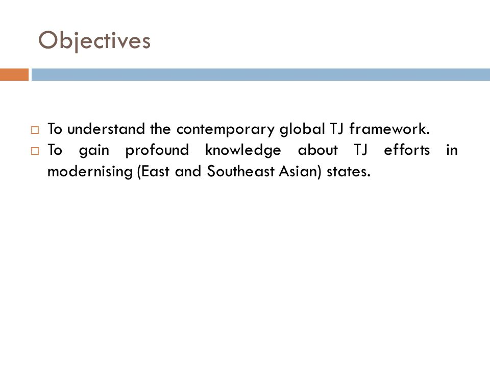 Objectives  To understand the contemporary global TJ framework.