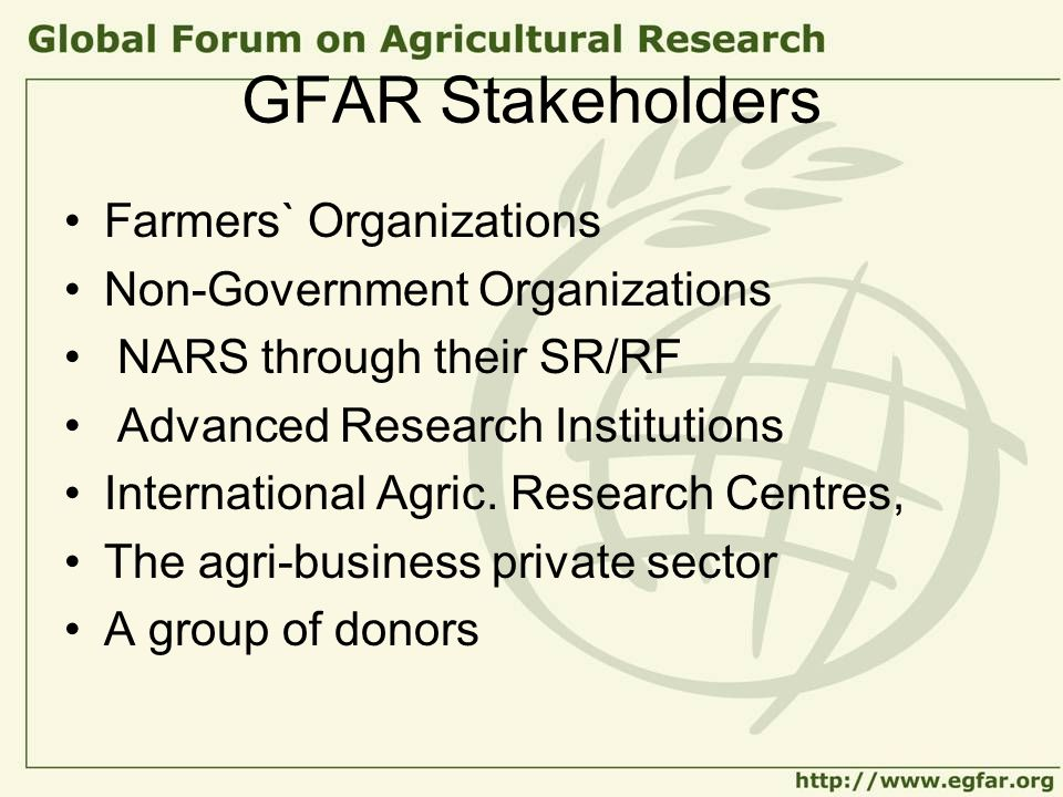 GFAR Stakeholders Farmers` Organizations Non-Government Organizations NARS through their SR/RF Advanced Research Institutions International Agric.
