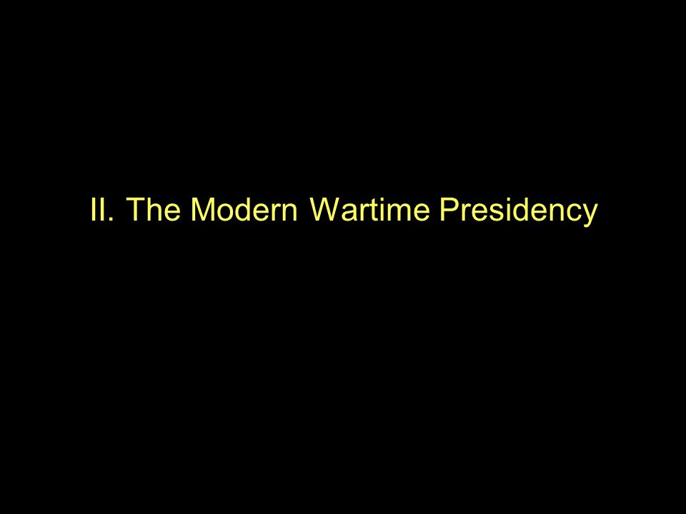 II. The Modern Wartime Presidency