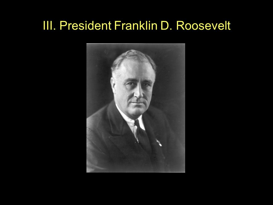III. President Franklin D. Roosevelt