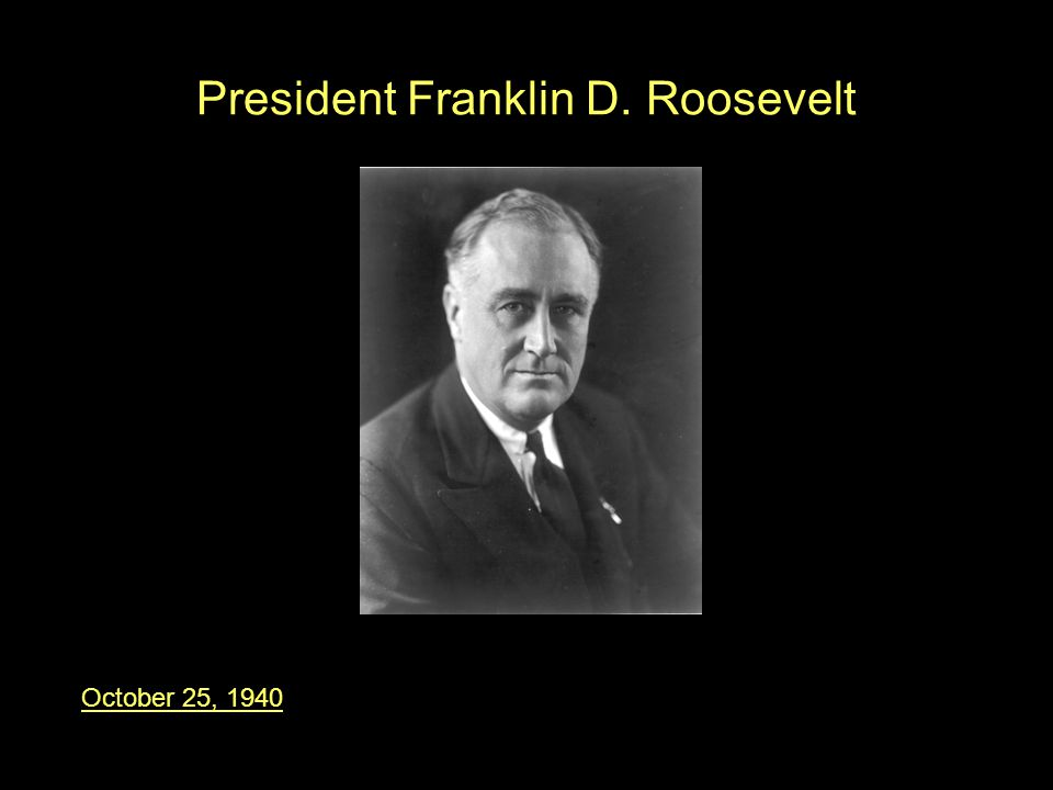 President Franklin D. Roosevelt October 25, 1940