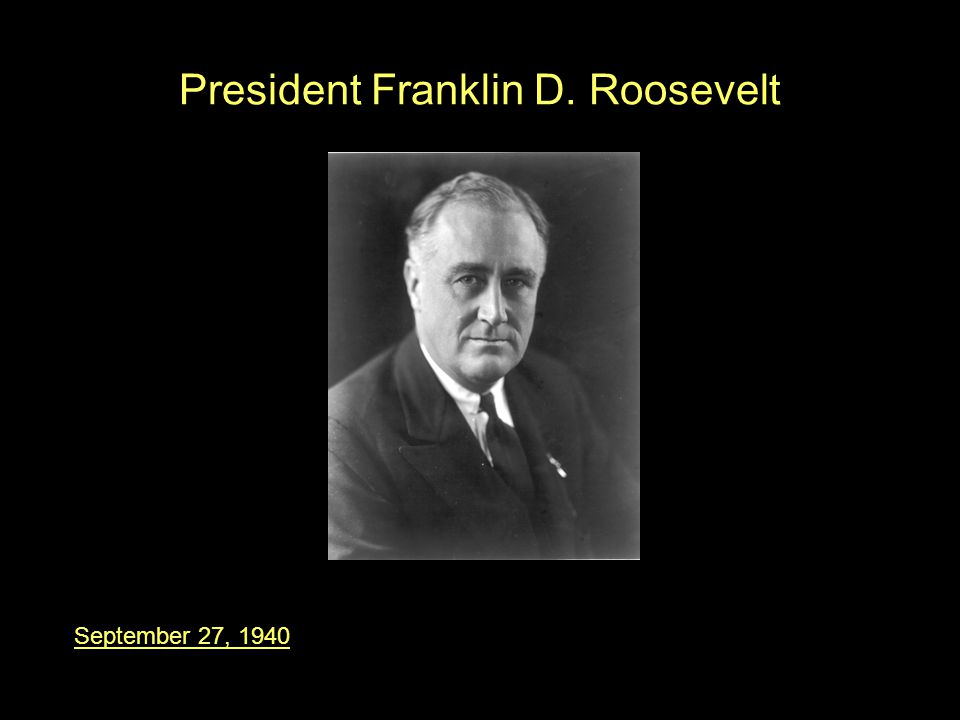 President Franklin D. Roosevelt September 27, 1940