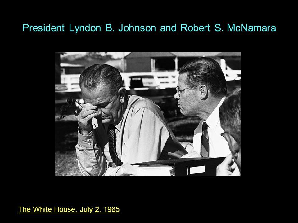 President Lyndon B. Johnson and Robert S. McNamara The White House, July 2, 1965