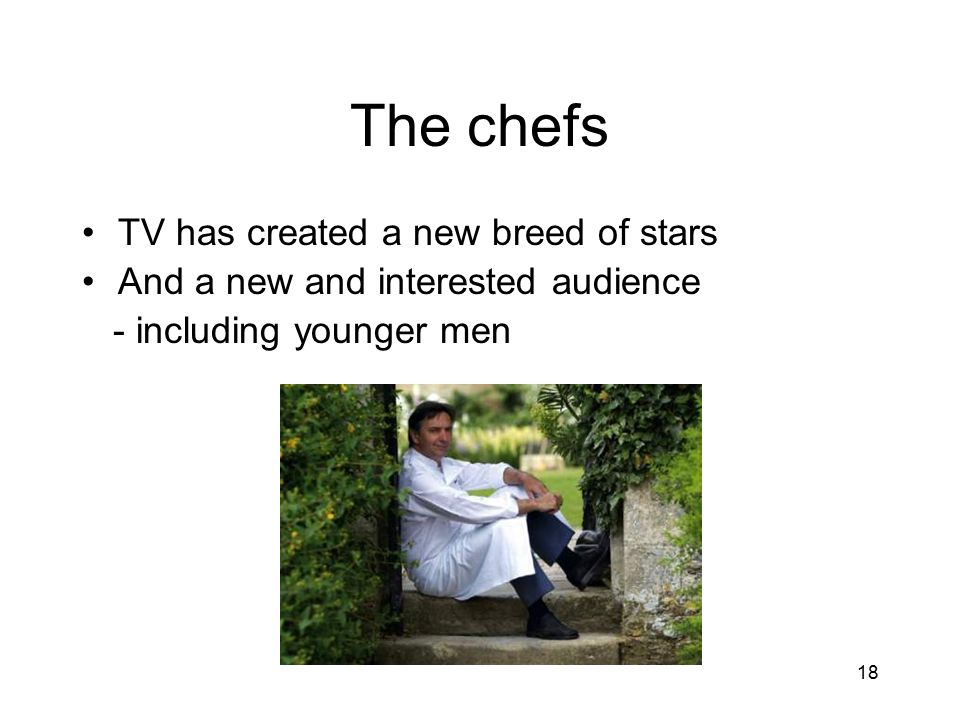 The chefs TV has created a new breed of stars And a new and interested audience - including younger men 18