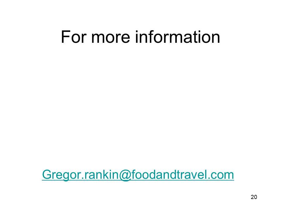 For more information Gregor.rankin@foodandtravel.com 20