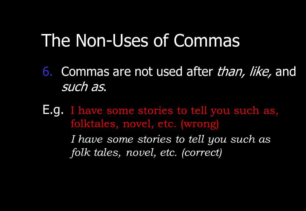 Wednesday, April 29, 2015 PREPARED BY ITH ESARA 21 The Non-Uses of Commas 5.Commas are not used to separate the restrictive phrase or clauses. E.g. A