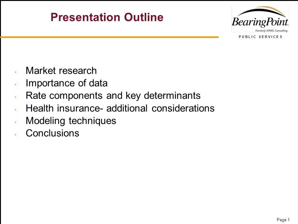P U B L I C S E R V I C E S Page 1 Presentation Outline Market research Importance of data Rate components and key determinants Health insurance- addi