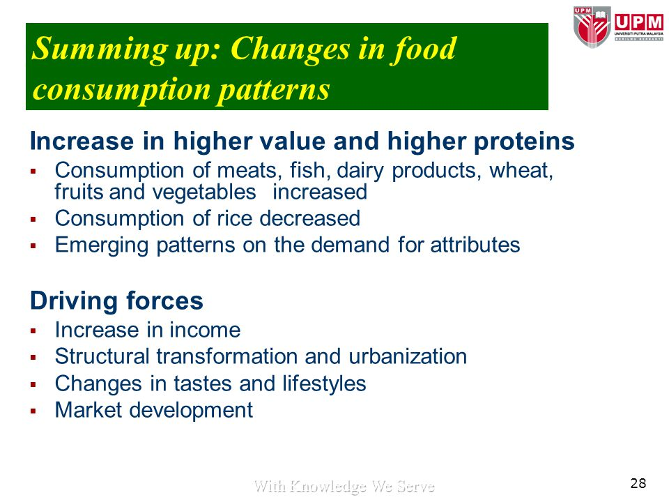 28 Summing up: Changes in food consumption patterns Increase in higher value and higher proteins  Consumption of meats, fish, dairy products, wheat,