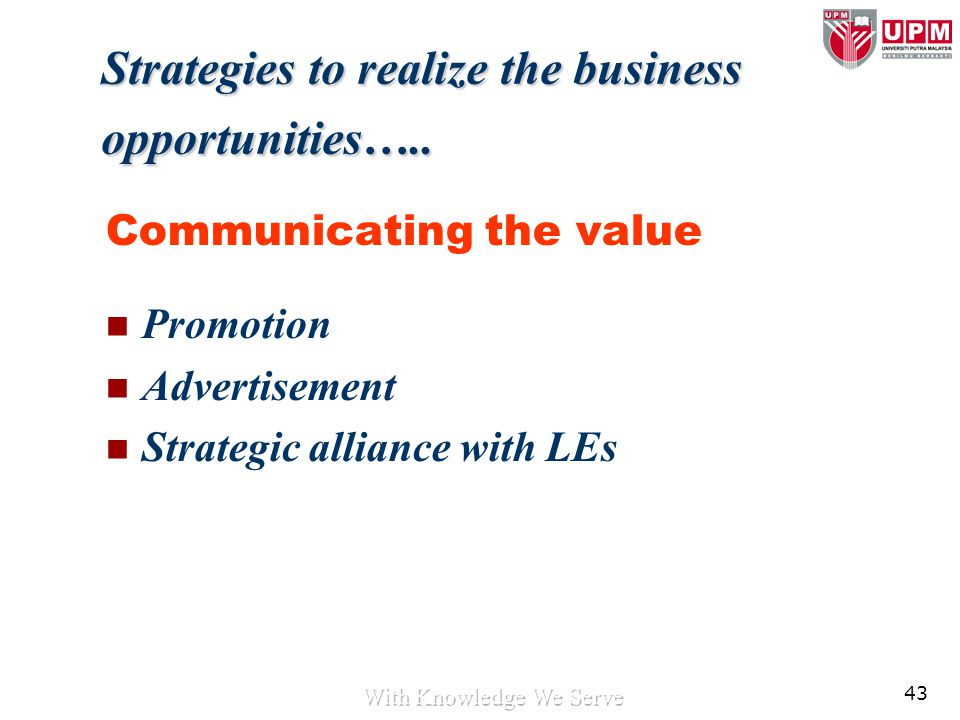 43 Strategies to realize the business opportunities….. Communicating the value Promotion Advertisement Strategic alliance with LEs
