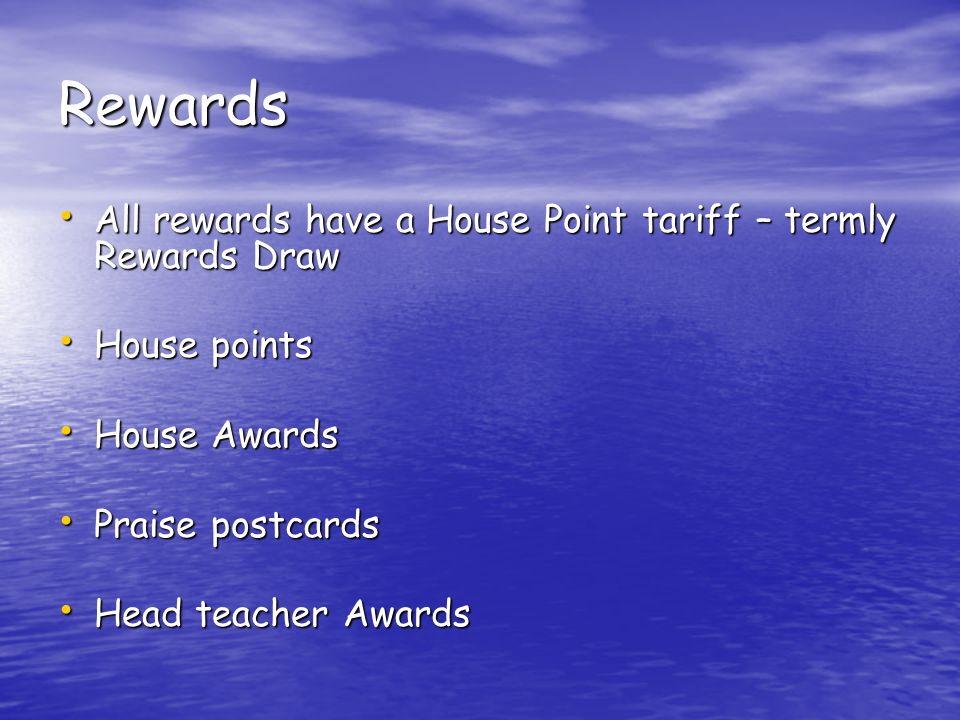 Rewards All rewards have a House Point tariff – termly Rewards Draw All rewards have a House Point tariff – termly Rewards Draw House points House points House Awards House Awards Praise postcards Praise postcards Head teacher Awards Head teacher Awards