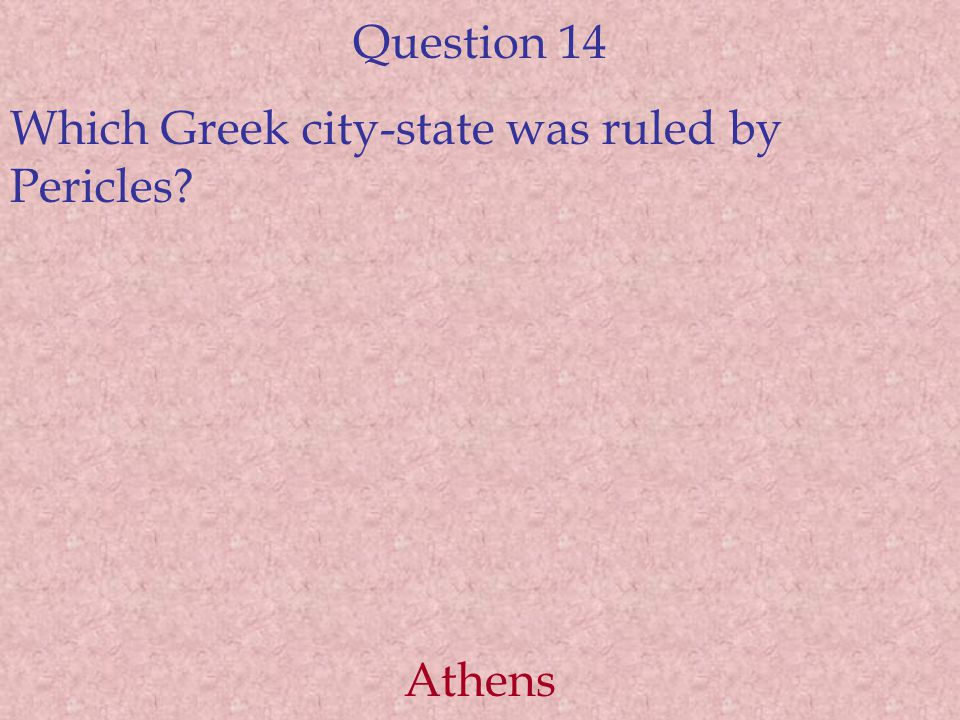 Question 14 Which Greek city-state was ruled by Pericles Athens