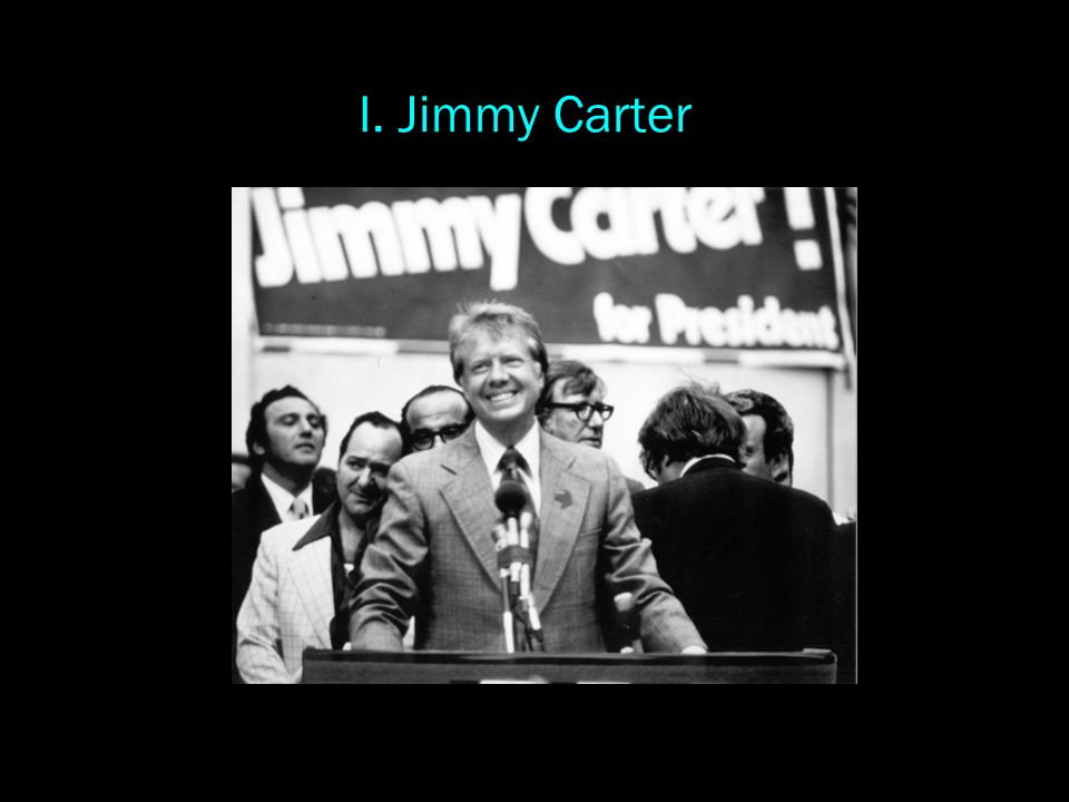 I. Jimmy Carter
