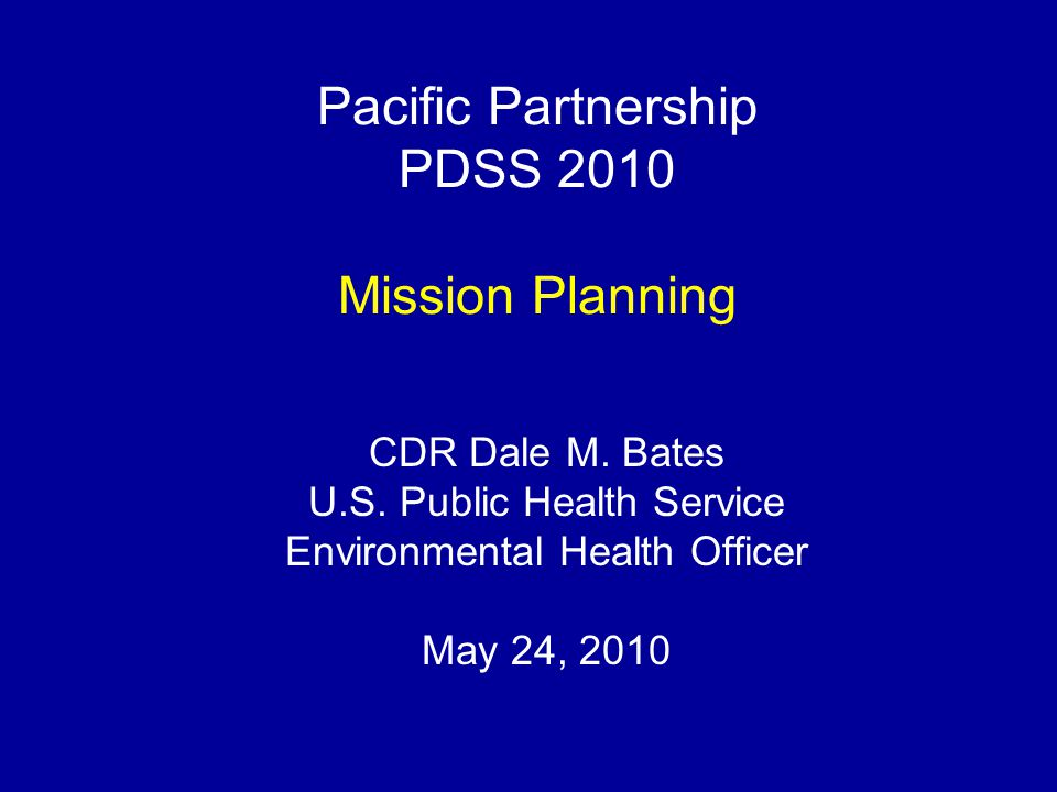 Pacific Partnership PDSS 2010 Mission Planning CDR Dale M.