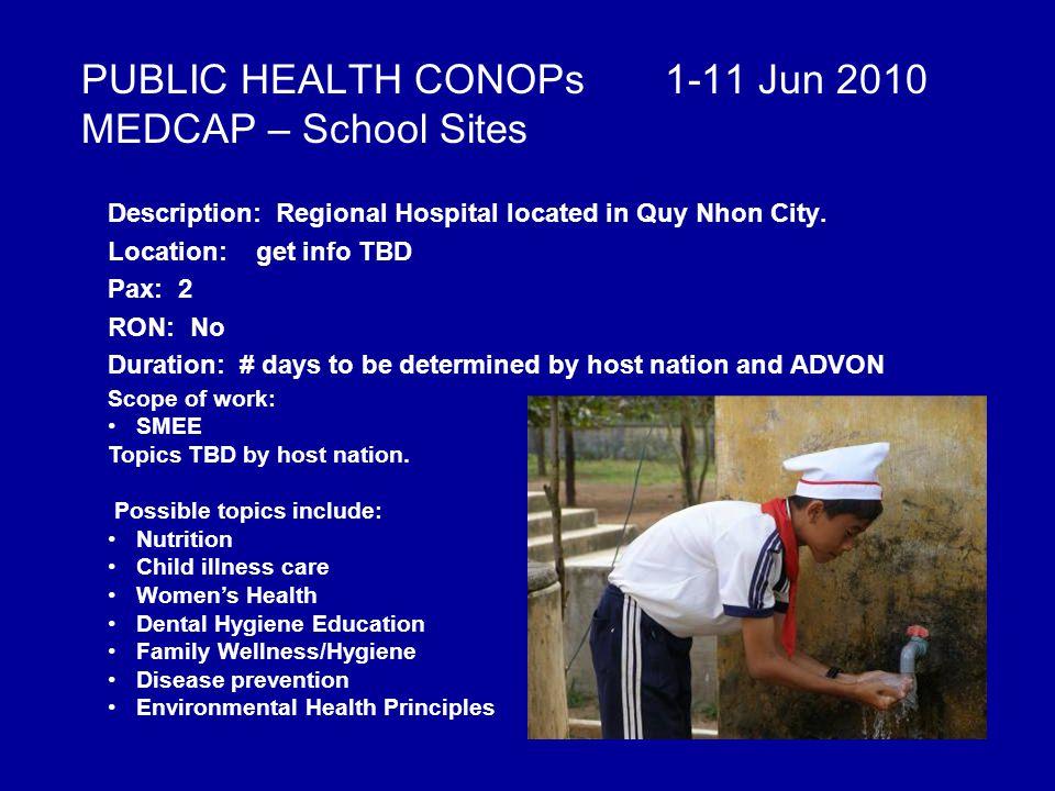 PUBLIC HEALTH CONOPs 1-11 Jun 2010 MEDCAP – School Sites Description: Regional Hospital located in Quy Nhon City.