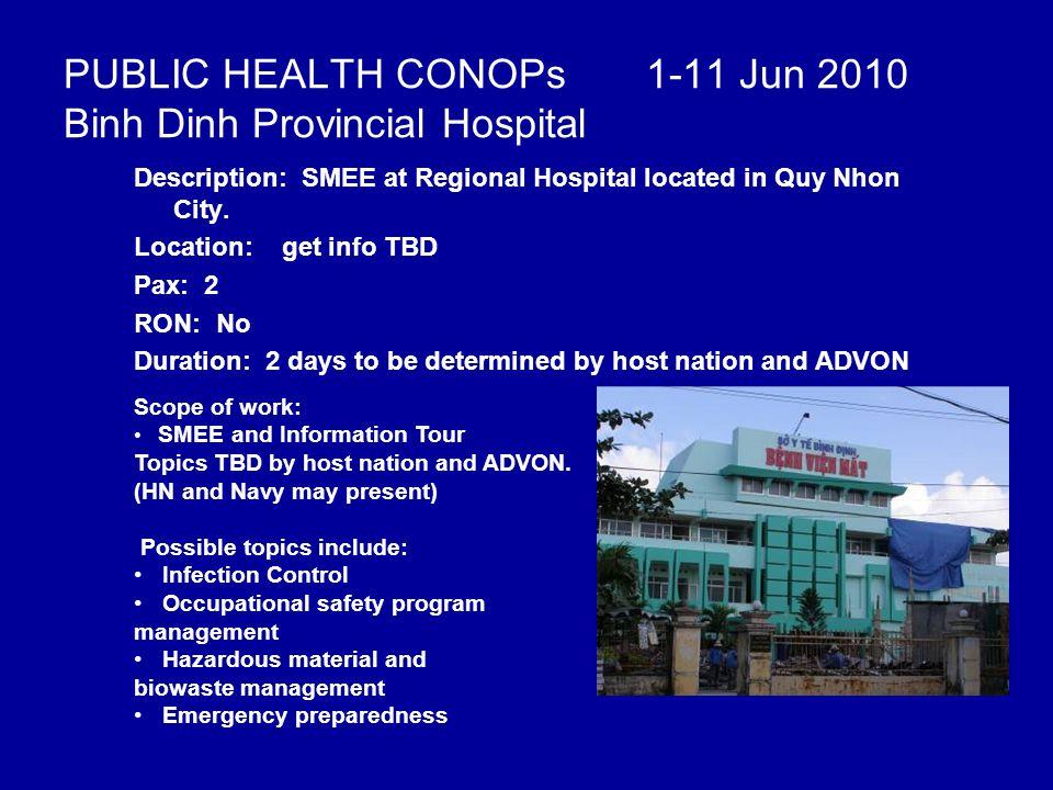 PUBLIC HEALTH CONOPs 1-11 Jun 2010 Binh Dinh Provincial Hospital Description: SMEE at Regional Hospital located in Quy Nhon City.