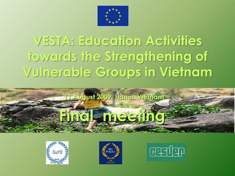 VESTA: Education Activities towards the Strengthening of Vulnerable Groups in Vietnam Final meeting 11 August 2009, Hanoi, Vietnam
